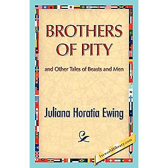 Brothers of Pity and Other Tales of Beasts and Men by Juliana H Ewing