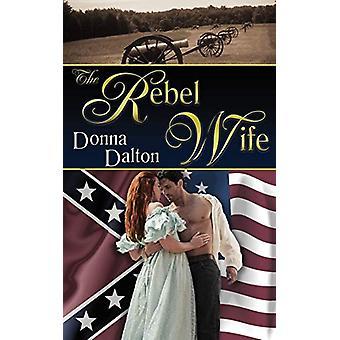 The Rebel Wife by Donna Dalton - 9781612175201 Book