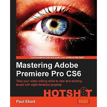 Mastering Adobe Premiere Pro CS6 Hotshot by Paul Ekert - 978184969478