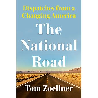 The National Road  Dispatches from a Changing America by Tom Zoellner