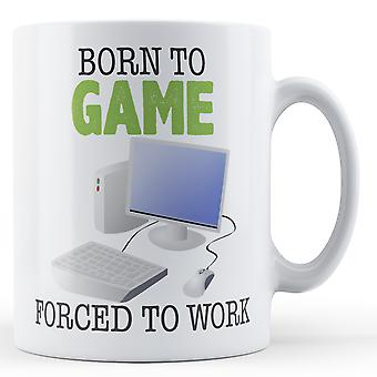 Decorative Writing Born To Game, Forced To Work Printed Mug