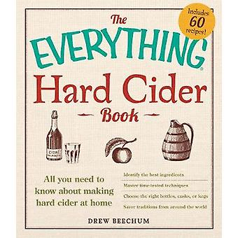 The Everything Hard Cider Book  All you need to know about making hard cider at home by Drew Beechum