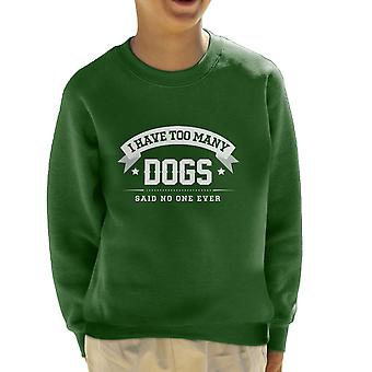 I Have Too Many Dogs Said No One Ever Kid's Sweatshirt