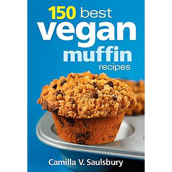 150 Best Vegan Muffin Recipes by Camilla V. Saulsbury - 9780778802921