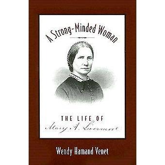 Een sterke-minded vrouw - het leven van Mary Livermore door Wendy Hamand Ven