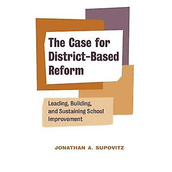 The Case for District-Based Reform - Leading - Building - and Sustaini