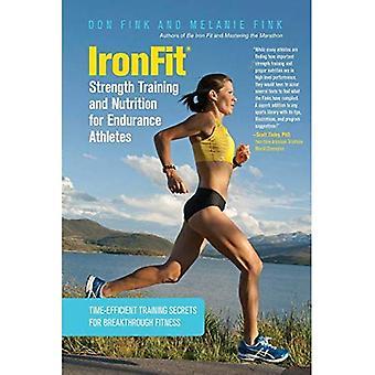 IronFit la musculation et la Nutrition pour les sportifs d'Endurance: Secrets de la formation temps-efficace pour la remise en forme percée