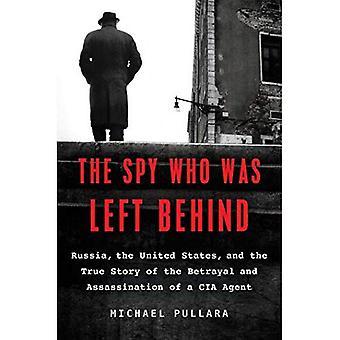 The Spy Who Was achtergelaten: Rusland, de Verenigde Staten en het waargebeurde verhaal van verraad en moord op een CIA-Agent