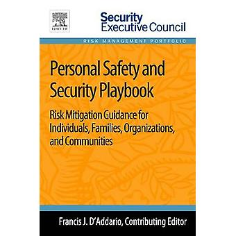Personal Safety and Security Playbook Risk Mitigation Guidance for Individuals Families Organizations and Communities by DAddario & J. Francis