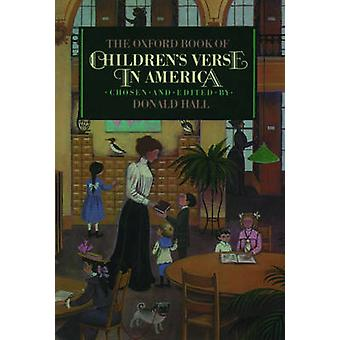 The Oxford Book of Childrens Verse in America by Hall & Donald