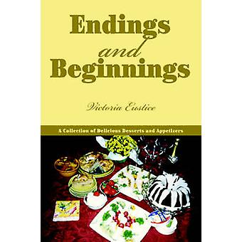 Terminações e BeginningsA coleção de deliciosas sobremesas e aperitivos por Eustice & Victoria