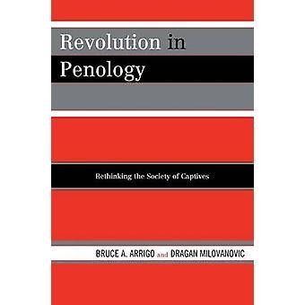 Revolution in Penology Rethinking the Society of Captives by Arrigo & Bruce A.