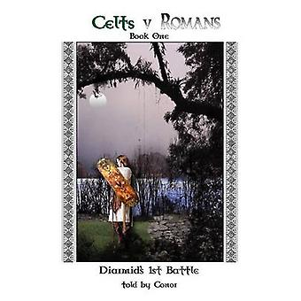 Celts V Romans Book One Diarmids First Battle by Conor