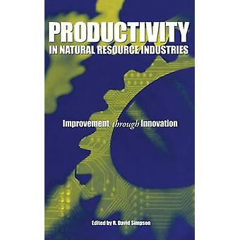 Productivity in Natural Resource Industries  Improvement through Innovation by Simpson & R. David