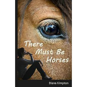 There Must Be Horses by Diana & Kimpton