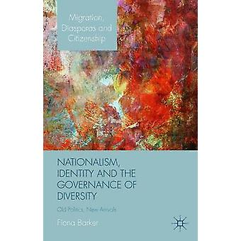 Nationalism Identity and the Governance of Diversity Old Politics New Arrivals by Barker & Fiona