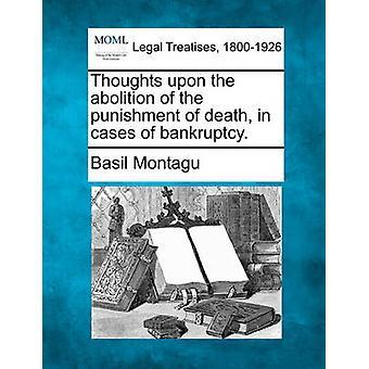 Tankar vid avskaffandet av dödsstraff i fall av konkurs. av Montagu & basilika
