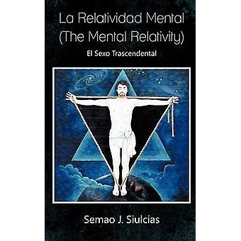 La Relatividad Mental henkinen suhteellisuus teoria El sexo trascendental by Siulcias & Semao J.