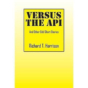 Versus the API And Other Odd Short Stories by Harrison & Richard T.