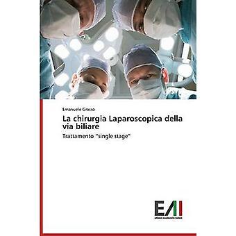 La chirurgia Laparoscopica della via biliare by Grasso Emanuele