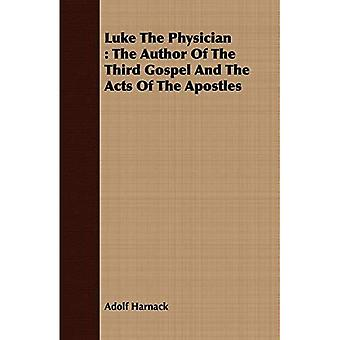 Luke The Physician: The Author Of The Third Gospel� And The Acts Of The Apostles