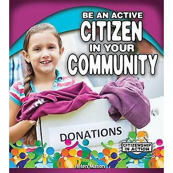 Be an Active Citizen in Your Community by Helen Mason - 9780778726074