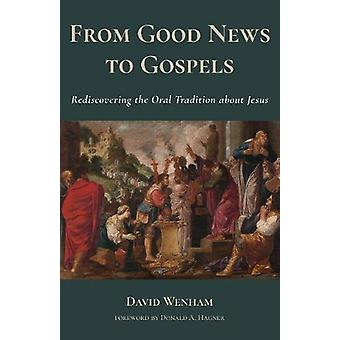 From Good News to Gospels - What Did the First Christians Say about Je