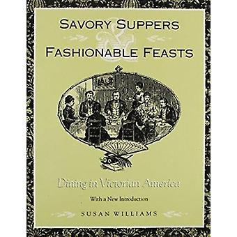 Savory Suppers and Fashionable Feasts - Dining Victorian America by Su
