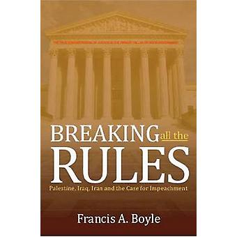 Breaking All the Rules by Francis A. Boyle - 9780932863591 Book
