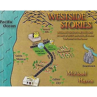 Westside Stories - Recollections and Reflections of Life in West Los A