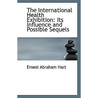 The International Health Exhibition - Its Influence and Possible Seque