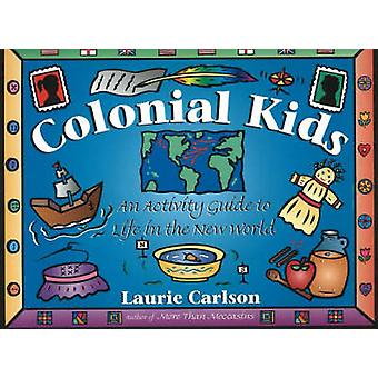 Colonial Kids - An Activity Guide to Life in the New World by Laurie C