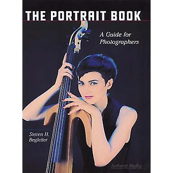 The Portrait Book - A Guide for Photographers by Steven H. Begleiter -