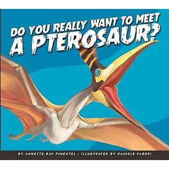 Do You Really Want to Meet a Pterosaur? by Annette Bay Pimentel - 978