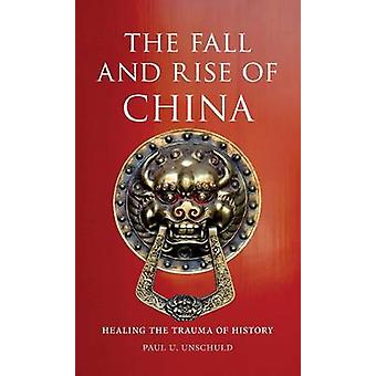 The Fall and Rise of China - Healing the Trauma of History by Paul U.