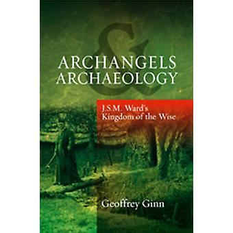 Archangels & Archaeology - J. S. M. Ward's Kingdom of the Wise by Geof
