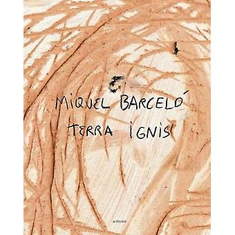 Miquel Barcelo - Terra Ignis by Miquel Barcelo - Colm Toibin - 9782330