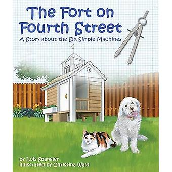 The Fort on Fourth Street - A Story about the Six Simple Machines by L
