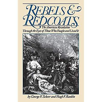 Rebels and Redcoats: American Revolution Through the Eyes of Those Who Fought and Lived it (Da Capo Paperback)
