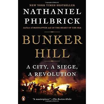 Bunker Hill - A City - a Siege - a Revolution by Nathaniel Philbrick -