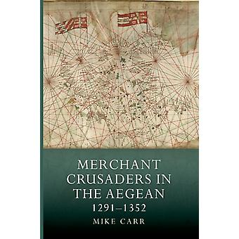 Merchant Crusaders in the Aegean 12911352 by Carr & Mike