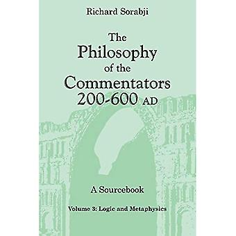 The Philosophy of the Commentators, 200-600 AD, A� Sourcebook: Logic and Metaphysics
