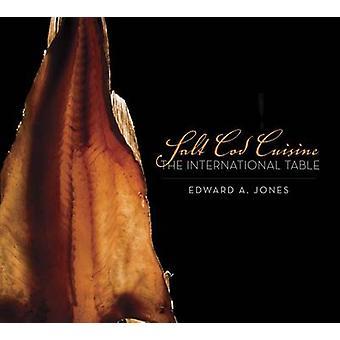 Salt Cod Cuisine - The International Table by Edward Jones - 978192709