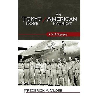 Tokyo Rose  An American Patriot A Dual Biography by Close & Frederick Phelps
