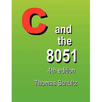 C and the 8051 4th Edition by Schultz & Thomas W.