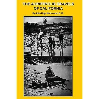 The Auriferous Gravels of California by Hammond & John Hays