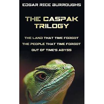 The Caspak Trilogy The Land That Time Forgot the People That Time Forgot and Out of Times Abyss. Complete and Unabridged. by Burroughs & Edgar Rice