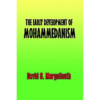 The Early Development of Mohammedanism by Margoliouth & David S.