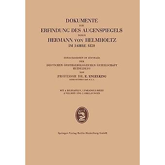 Dokumente zur Erfindung des Augenspiegels durch Hermann von Helmholtz im Jahre 1850 by Engelking & Ernst