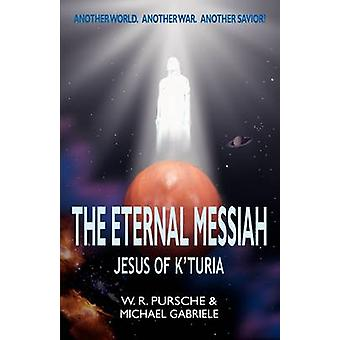 The Eternal Messiah Jesus of KTuria by Pursche & W. R.